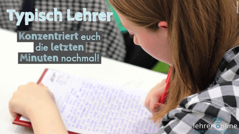 Schülerin schreibt konzentriert einen Text; Typisch Lehrer: Konzentriert euch die letzten Minuten nochmal!