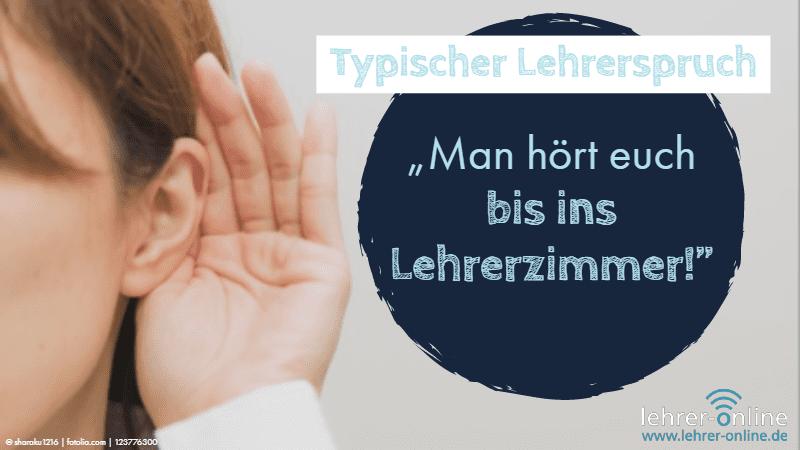 Kind hält sich die Hand an sein Ohr; Typischer Lehrerspruch: Man hört euch bis ins Lehrerzimmer!