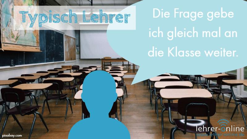 Lehrer im Klassenraum; Typischer Lehrerspruch: Die Frage gebe ich gleich mal an die Klasse weiter.