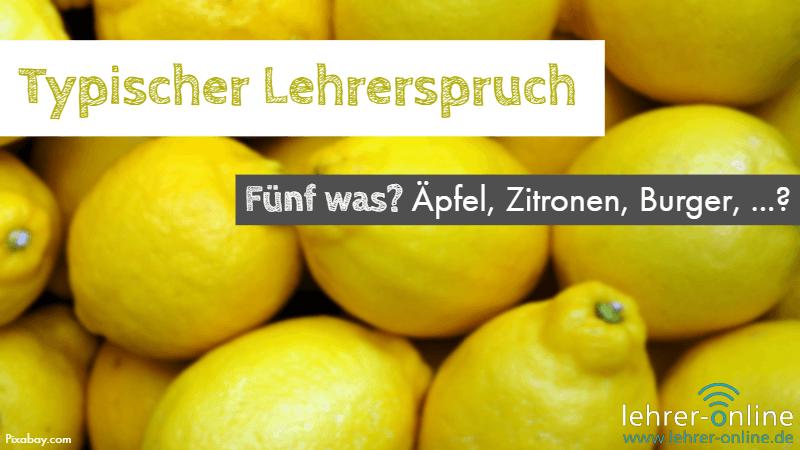 Viele Zitronen; Typischer Lehrerspruch: Fünf was? Äpfel, Zitronen, Burger, ...?