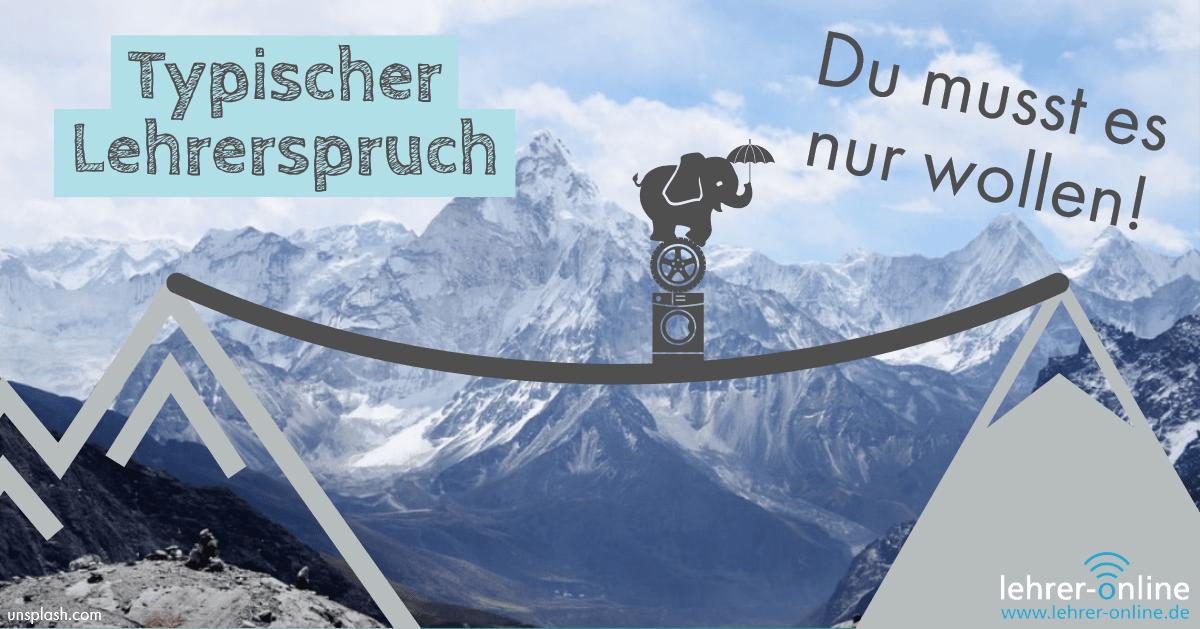 Balancierender Elefant zwischen Bergen; Typischer Lehrerspruch: Du musst es nur wollen!