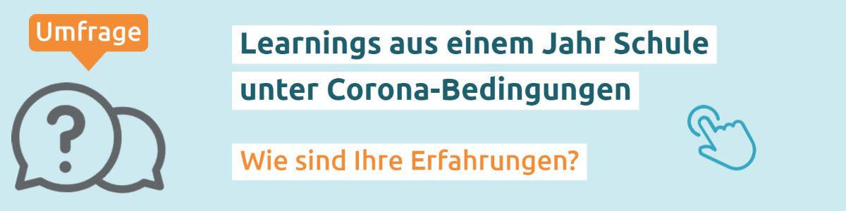 Banner zur Umfrage Learnings aus einem Jahr Schule unter Corona-Bedingungen
