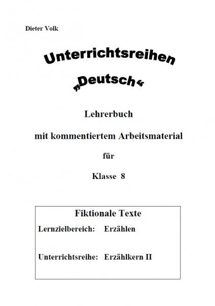 Unterrichtsreihe Deutsch: Erzählkern II Klasse 8