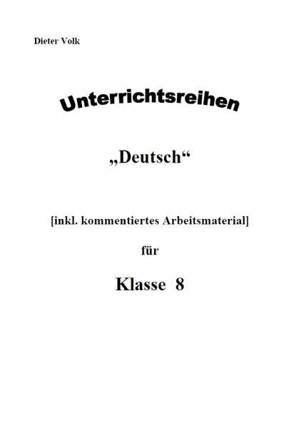 Unterrichtsreihe Deutsch: Gesamtpaket Klasse 8