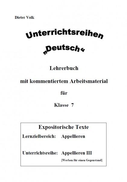 Unterrichtsreihe Deutsch: Appellieren III Klasse 7
