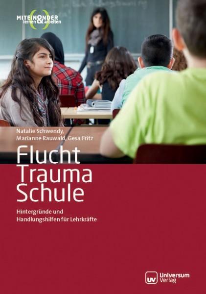 Flucht Trauma Schule - Hintergründe und Handlungshilfen für Lehrkräfte (Broschüre)