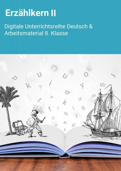 Erzählkern II: Digitale Unterrichtsreihe Deutsch & Arbeitsmaterial 8.