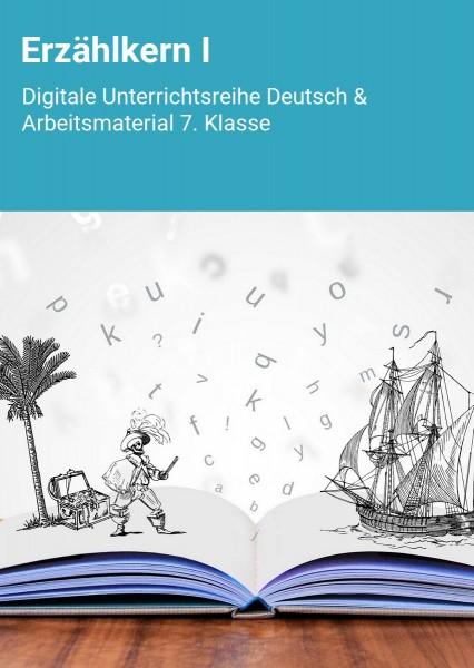 Erzählkern I: Digitale Unterrichtsreihe Deutsch & Arbeitsmaterial 7.