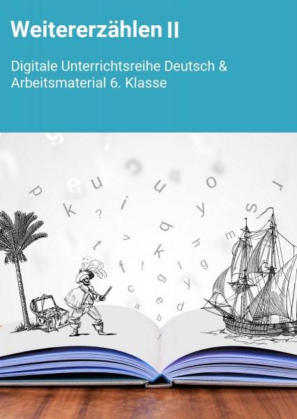 Weitererzählen II: Digitale Unterrichtsreihe Deutsch & Arbeitsmaterial 6.