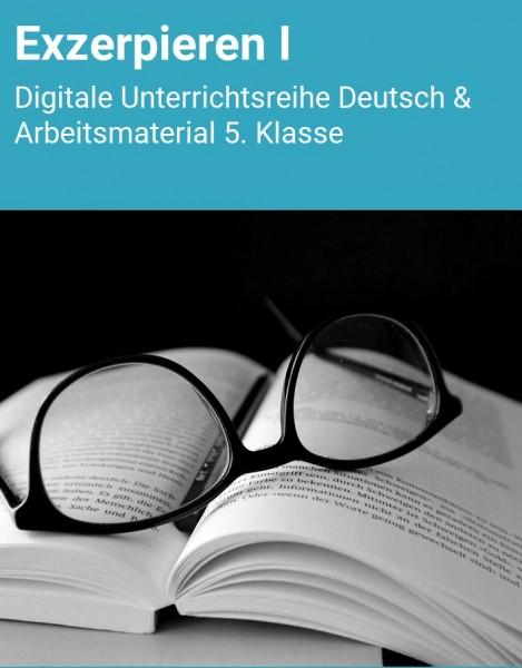 Exzerpieren I: Digitale Unterrichtsreihe Deutsch & Arbeitsmaterial 5.