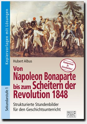 Von Napoleon Bonaparte bis zum Scheitern der Revolution 1848
