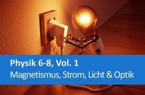 Interaktives Arbeitsheft Physik Magnetismus, Strom, Licht & Optik 6-8