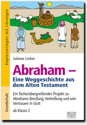 Abraham – Eine Weggeschichte aus dem Alten Testament